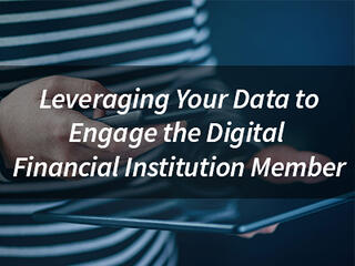 Leveraging-Your-Data-to-Engage-the-Digital-Financial-Institution-Member.jpg